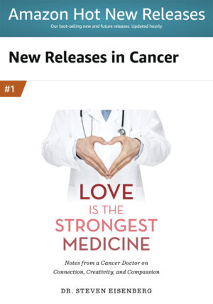 Top Release in Cancer: Love is the Strongest Medicine book by Dr. Steven Eisenberg
